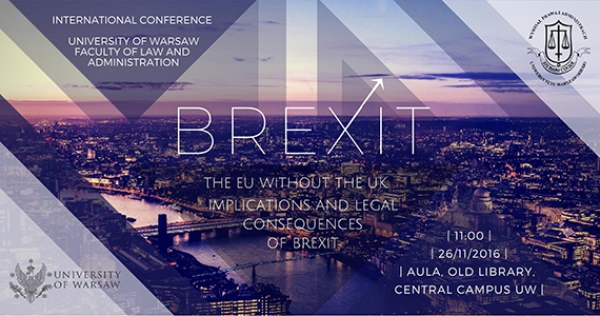 """The EU without the UK. Implications and Legal Consequences of BREXIT? - Warszawa, 26 listopada 2016"